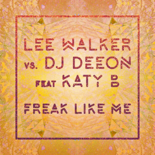 lee-walker-dj-deeon-katy-b-freak-like-me-new-song-stream-640x640